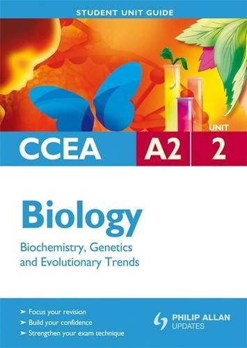 CCEA A2 Biology Unit 2: Biochemistry, Genetics and Evolutionary Trends Student Unit Guide