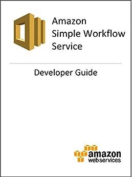 Amazon Simple Workflow (SWF) Developer Guide (English Edition) par [Amazon Web Services]