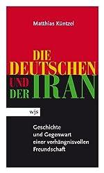 Die Deutschen und der Iran. Geschichte und Gegenwart einer verhängnisvollen Freundschaft