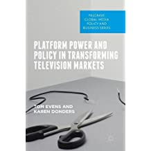 Platform Power and Policy in Transforming Television Markets (Palgrave Global Media Policy and Business)