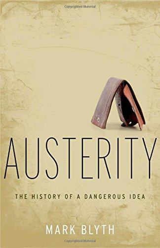 Austerity: The History of a Dangerous Idea by Mark Blyth (2013-04-25)
