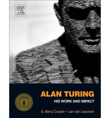 [(Alan Turing: His Work and Impact)] [ Edited by S. Barry Cooper, Edited by J. van Leeuwen ] [June, 2013]