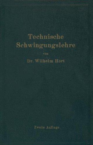 Technische Schwingungslehre: Ein Handbuch für Ingenieure, Physiker und Mathematiker bei der Untersuchung der in der Technik angewendeten periodischen Vorgänge