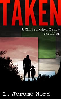 Taken: A Christopher Lance Thriller (A Christopher Lance Thriller Series Book 1) by [Word, L. Jerome]