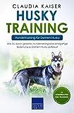 Husky Training - Hundetraining für Deinen Husky: Wie Du durch gezieltes Hundetraining eine einzigartige Beziehung zu Deinem Husky aufbaust (Husky Band 2)