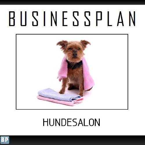 Preisvergleich Produktbild Businessplan Vorlage - Existenzgründung Hundesalon Start-Up professionell und erfolgreich mit Checkliste, Muster inkl. Beispiel