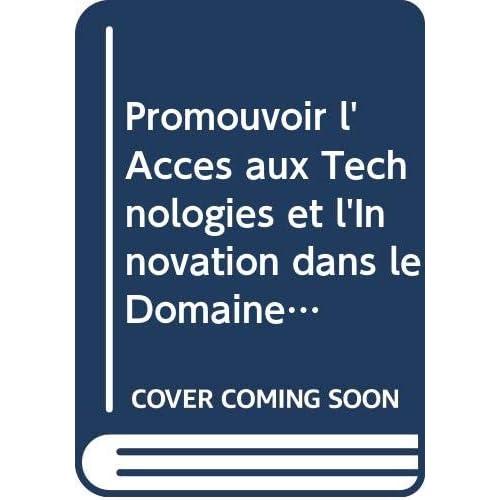 Promouvoir L'accès Aux Technologies Et L'innovation Dans Le Domaine Médical: Convergences Entre Santé Publique, Propriété Intellectuelle Et Commerce