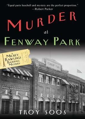 [{ Murder at Fenway Park (Mickey Rawlings Baseball Mysteries (Paperback)) By Soos, Troy ( Author ) Feb - 26- 2013 ( Paperback ) } ]