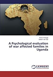 A Psychological evaluation of war affected families in Uganda