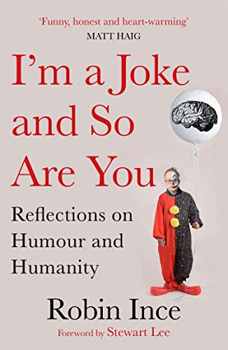 I'm a Joke and So Are You: Reflections on Humour and Humanity by [Ince, Robin]