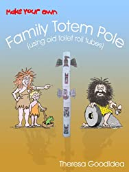 Make Your Own Family Totem Pole (using old toilet roll tubes) (Quality Time with Your Children Book 1)