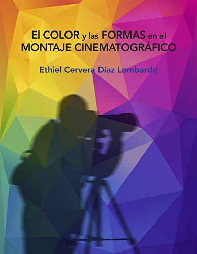 El color y las formas en el montaje cinematográfico por Ethiel Cervera Díaz Lombardo