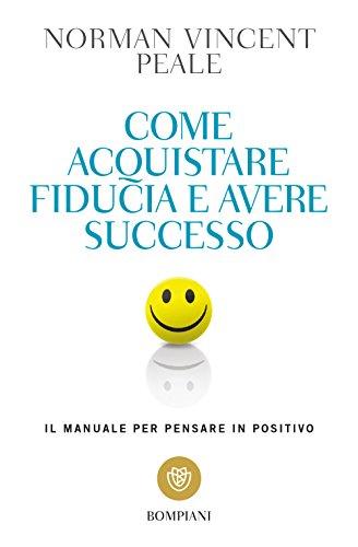 scaricare ebook gratis Come acquistare fiducia e avere successo. Il manuale per pensare positivo PDF Epub