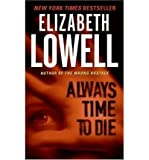 (ALWAYS TIME TO DIE) BY Lowell, Elizabeth(Author)Mass Market Paperbound on (05 , 2006)