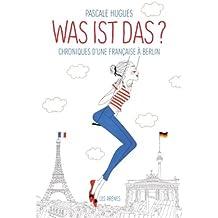 Was ist das?: Chroniques d'une Française à Berlin