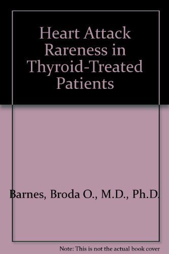Heart Attack Rareness in Thyroid-Treated Patients by Broda O., M.D., Ph.D. Barnes (1972-06-01)