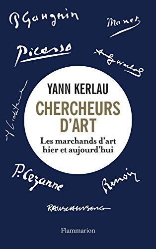 Chercheurs d'art. Les marchands d'art hier et aujourd'hui par Yann Kerlau