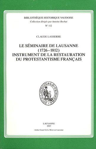 Le séminaire de Lausanne (1726-1812) : Instrument de la restauration du protestantisme français