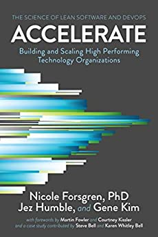 Accelerate: The Science of Lean Software and DevOps: Building and Scaling High Performing Technology Organizations by [Forsgren PhD, Nicole, Humble, Jez, Kim, Gene]