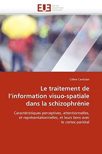 Le traitement de l''information visuo-spatiale dans la schizophrénie par Céline Cavézian