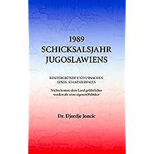 1989 - Schicksalsjahr Jugoslawiens: Hintergründe und Ursachen eines Staatszerfalls