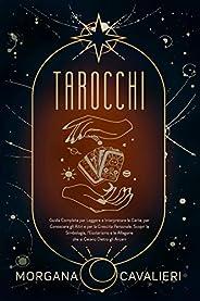 Tarocchi: Guida Completa per Leggere e Interpretare le Carte, per Conoscere gli Altri e per la Crescita Person