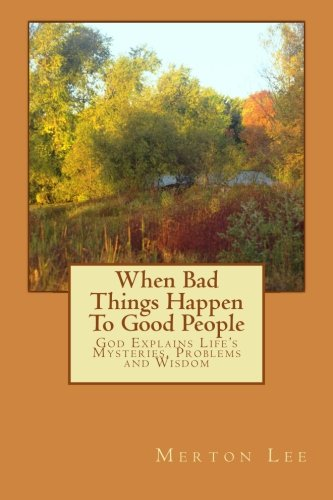 When Bad Things Happen To Good People: God Explains Life's Mysteries, Problems and Wisdom