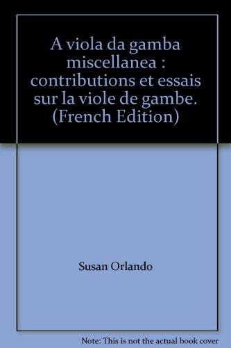 A viola da gamba miscellanea : contributions et essais sur la viole de gambe. : Recueil des actes des colloques de La Borie en Limousin