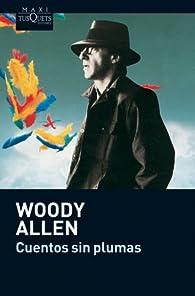 Cuentos sin plumas: Cómo acabar de una vez por todas con la cultura, sin plumas y perfiles par Woody Allen