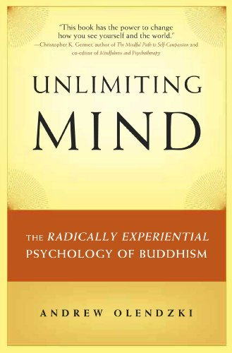 Unlimiting Mind: The Radically Experiential Psychology of Buddhism by Andrew Olendzki (2010-04-20)