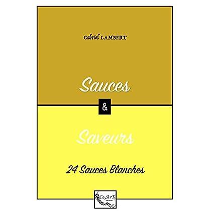 24 Sauces Blanches (SAUCES ET SAVEURS)