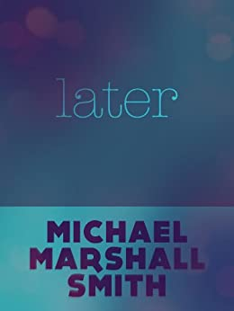Later by [Smith, Michael Marshall]
