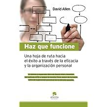 Haz que funcione: Hoja de ruta hacia el éxito a través de la eficacia y la organización personal