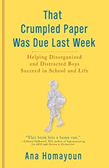That Crumpled Paper Was Due Last Week: Helping Disorganized and Distracted Boys Succeed in School and Life de [Homayoun, Ana]