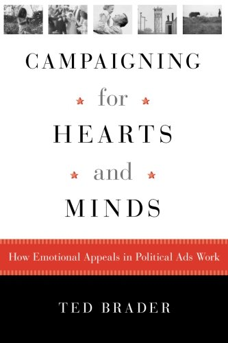 Campaigning for Hearts and Minds: How Emotional Appeals in Political Ads Work (Studies in Communication, Media & Public Opinion)