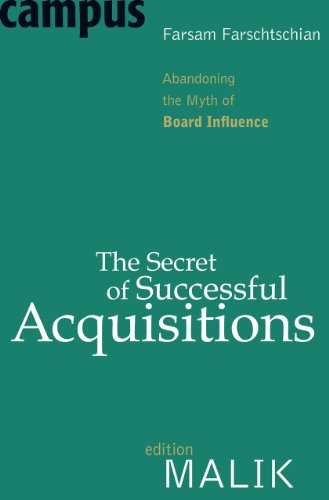 The Secret of Successful Acquisitions: Abandoning the Myth of Board Influence (editionMALIK)