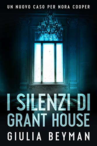 I silenzi di Grant House (Nora Cooper Vol. 7)