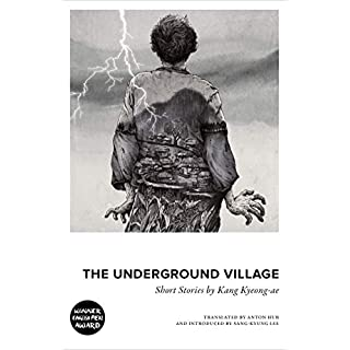 The Underground Village: Short Stories by Kang Kyeong-ae