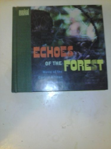 Echoes of the Forest: Music of the Central African Pygmies (The Musical Expeditions Series/Book and Compact Disc                         T Disc)