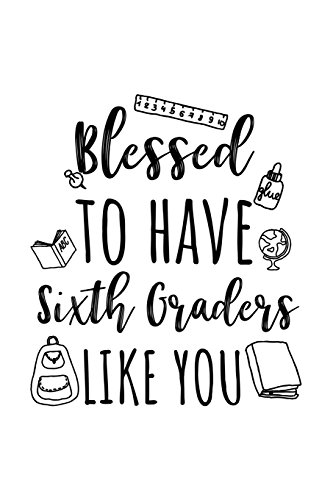 Blessed To Have Sixth Graders Like You: Sixth Grade Teacher Appreciation Journal Notebook por Dartan Creations