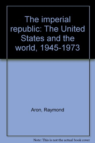 The imperial republic: The United States and the world, 1945-1973