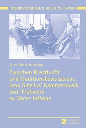 Zwischen Kreativitaet und Traditionsbewusstsein. Jean Sibelius Kammermusik vom Fruehwerk zu «Voces intimae» (Interdisziplinaere Studien zur Musik / Interdisciplinary Studies of Music 8)