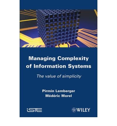 [(Managing Complexity of Information Systems: The Value of Simplicity )] [Author: Pirmin P. Lemberger] [Feb-2012]