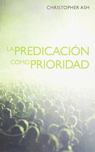La Predicacin Como Prioridad: The Priority of Preaching (Spanish Edition) by Christopher Ash (2014-10-16)