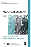 Models of Madness: Psychological, Social and Biological Approaches to Psychosis (The International Society for Psychological and Social Approaches  to Psychosis Book Series)