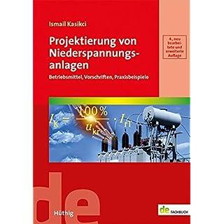 Projektierung von Niederspannungsanlagen: Betriebsmittel, Vorschriften, Praxisbeispiele (de-Fachwissen)