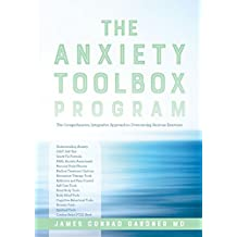 The Anxiety Toolbox Program: The Comprehensive, Integrative Approach to Overcoming Anxious Emotions (English Edition)