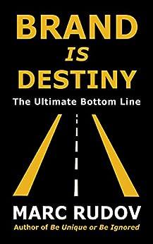 Brand Is Destiny: The Ultimate Bottom Line di [Rudov, Marc H.]