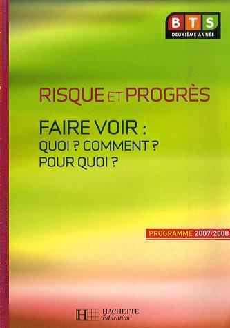 Risque et progrès : Faire voir : quoi ? Comment ? Pour quoi ? Culture générale et expression BTS 2e année par Catherine Duffau
