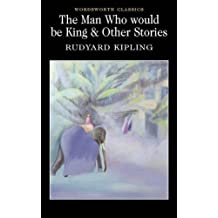 The Man Who Would Be King & Other Stories (Wordsworth Classics)
